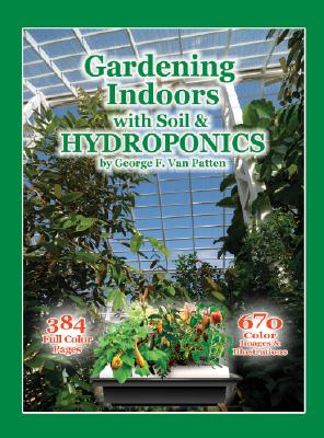 Gardening Indoors With Soil & Hydroponics By Van Patten, George F.